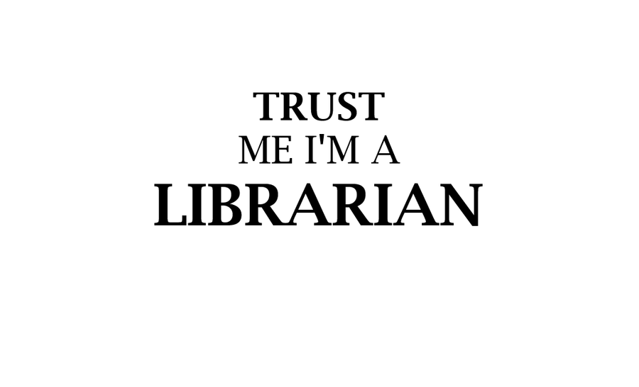 Trust me, I'm a librarian